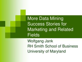 More Data Mining Success Stories for Marketing and Related Fields