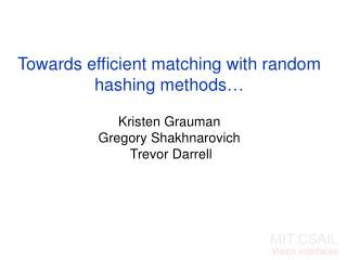 Towards efficient matching with random hashing methods   Kristen Grauman Gregory Shakhnarovich  Trevor Darrell