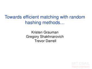 Towards efficient matching with random hashing methods   Kristen Grauman Gregory Shakhnarovich  Trevor Darrell