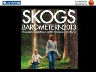 Skogsbarometern är en årlig rapport om det ekonomiska läget i familjeskogsbruket