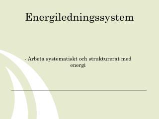 - Arbeta systematiskt och strukturerat med energi