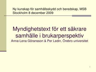 Ny kunskap för samhällsskydd och beredskap, MSB Stockholm 8 december 2009