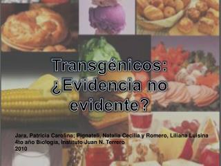 Transgénicos:  ¿Evidencia no evidente?