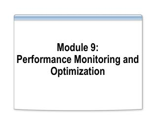 Module 9: Performance Monitoring and Optimization