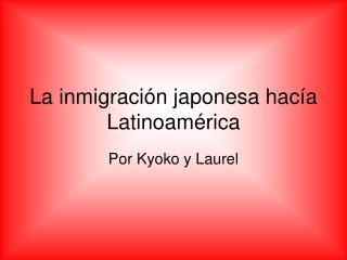 La inmigraci ón japonesa hacía Latinoamérica