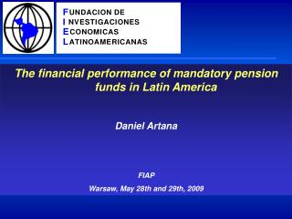 The financial performance of mandatory pension funds in  Latin  America  Daniel Artana FIAP