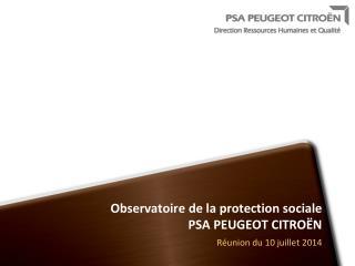 Observatoire de la protection sociale PSA PEUGEOT CITROËN Réunion du 10 juillet 2014
