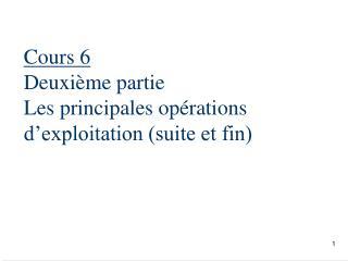 Cours 6 Deuxième partie  Les principales opérations d'exploitation (suite et fin)