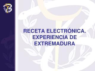 RECETA ELECTRÓNICA. EXPERIENCIA DE EXTREMADURA