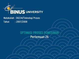 OPTIMASI PROSES PEMESINAN Pertemuan 26