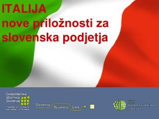 ITALIJA  nove priložnosti za slovenska podjetja