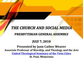 THE CHURCH AND SOCIAL MEDIA PRESBYTERIAN GENERAL ASSEMBLY JULY 7, 2010