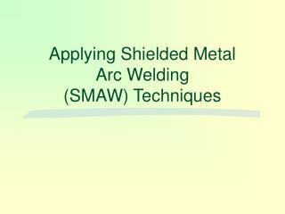Applying Shielded Metal  Arc Welding SMAW Techniques