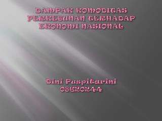 DAMPAK KOMODITAS PERKEBUNAN TERHADAP EKONOMI NASIONAL Dini Puspitarini 08620244