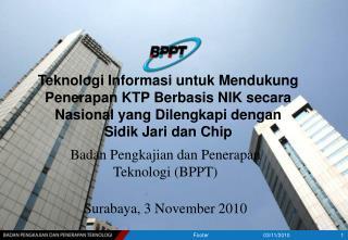 Badan Pengkajian dan Penerapan Teknologi (BPPT) Surabaya , 3  November  2010