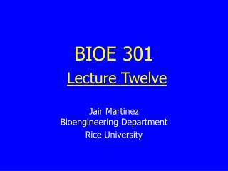 BIOE 301 Lecture Twelve