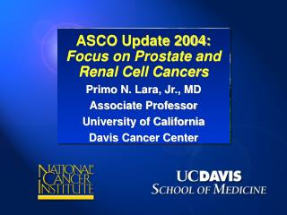 ASCO Update 2004: Focus on Prostate and  Renal Cell Cancers Primo N. Lara, Jr., MD