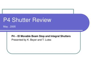 P4 Shutter Review  May , 2005
