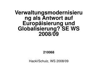Verwaltungsmodernisierung als Antwort auf Europäisierung und Globalisierung?  SE WS 2008/09 210068