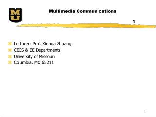 Lecturer: Prof. Xinhua Zhuang CECS & EE Departments University of Missouri Columbia, MO 65211