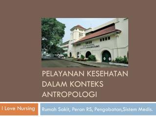 Pelayanan Kesehatan Dalam Konteks Antropologi