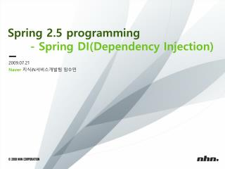 Spring 2.5 programming 	- Spring DI(Dependency Injection)