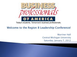 Welcome to the Region 8 Leadership Conference! Warriner Hall Central Michigan University