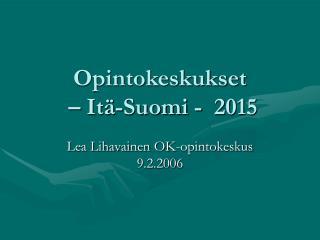Opintokeskukset  – Itä-Suomi -  2015