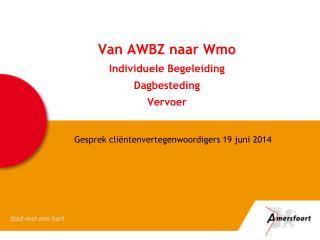 Van AWBZ naar Wmo Individuele Begeleiding Dagbesteding  Vervoer