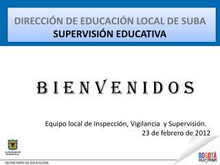 DIRECCIÓN DE EDUCACIÓN LOCAL DE SUBA  SUPERVISIÓN EDUCATIVA