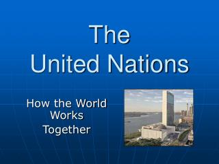 The United Nations How the World Works
