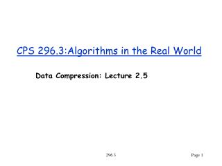 CPS 296.3:Algorithms in the Real World