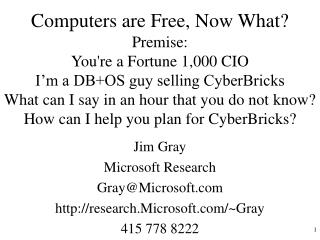 Jim Gray Microsoft Research Gray@Microsoft research.Microsoft/~Gray 415 778 8222