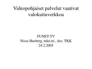 Videopohjaiset palvelut vaativat valokuituverkkoa