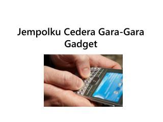 Jempolku Cedera Gara-Gara Gadget