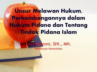 Unsur Melawan Hukum, Perkembangannya dalam Hukum Pidana dan Tentang Tindak Pidana Islam