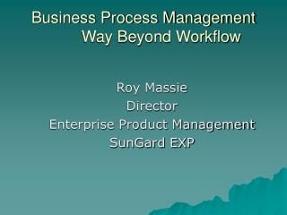 Business Process Management         Way Beyond Workflow