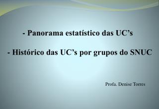- Panorama estatístico das UC's   - Histórico das UC's por grupos do SNUC
