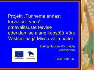 Georg Ruuda- Võru valla vallavanem  20.09.2012.a .