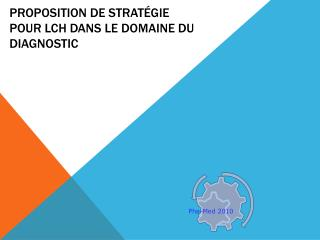 Proposition de  Strat�gie  pour  LCH dans  le  domaine dU  diagnostic