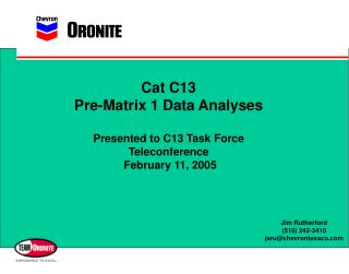 Cat C13 Pre-Matrix 1 Data Analyses Presented to C13 Task Force Teleconference  February 11, 2005