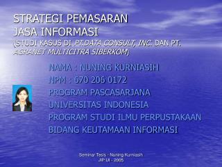 NAMA : NUNING KURNIASIH NPM : 670 206 0172 PROGRAM PASCASARJANA UNIVERSITAS INDONESIA