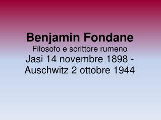 Benjamin Fondane Filosofo e scrittore rumeno Jasi 14 novembre 1898 - Auschwitz 2 ottobre 1944