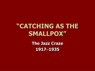 """""""CATCHING AS THE SMALLPOX"""""""