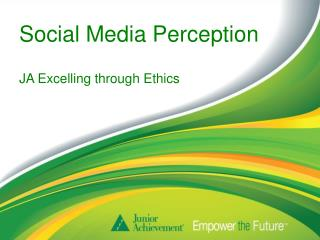 Social Media Perception JA Excelling through Ethics