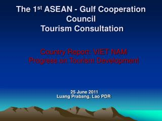 The 1 st  ASEAN - Gulf Cooperation Council  Tourism Consultation