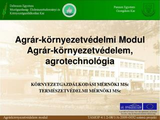 Agrár-környezetvédelmi Modul  Agrár-környezetvédelem, agrotechnológia