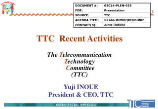 TTC  Recent Activities The T elecommunication T echnology C ommittee (TTC)