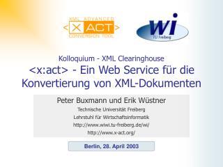 Kolloquium - XML Clearinghouse <x:act> - Ein Web Service für die Konvertierung von XML-Dokumenten