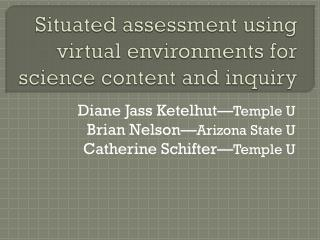 Situated assessment using virtual environments for science content and inquiry